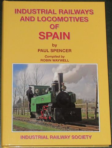 Industrial Railways and Locomotives of Spain, by Paul Spencer, compiled by Robin Waywell
